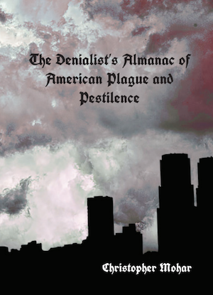 The Denialist's Almanac of American Plague and Pestilence by Christopher Mohar